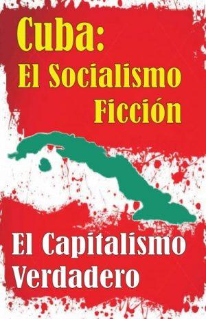 Cuba el Socialismo Ficción y el Capitalismo Verdadero